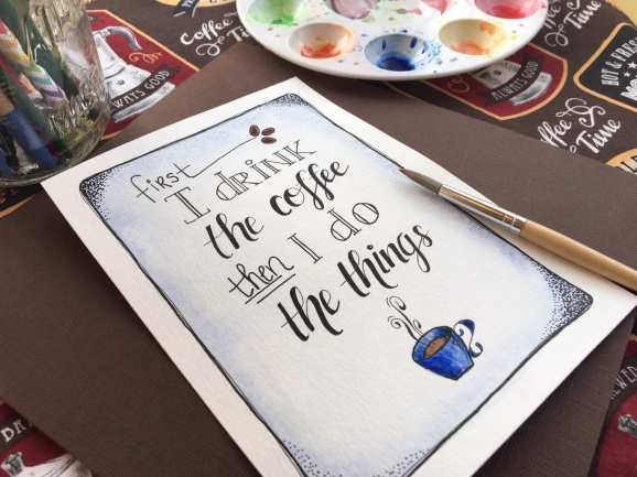 First I Drink The Coffee Hand Lettered Quote Mamas Brush